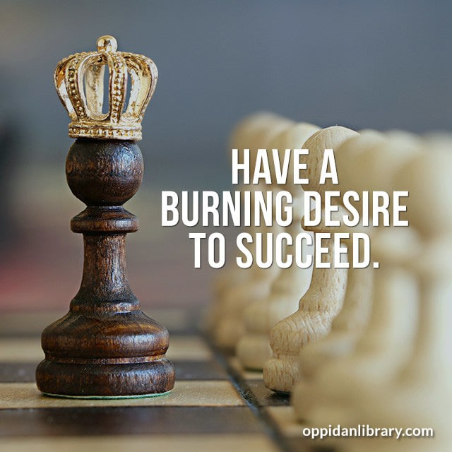 Entrepreneur Quotes for Instagram, Twitter & Whatsapp,Have a burning desire to succeed