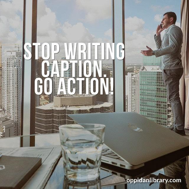 Entrepreneur Quotes : Stop Writing caption. GO Action !