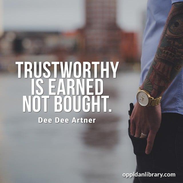 Trustworthy is earned not bought