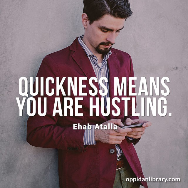 """Quickness means you are hustling """" Ehab Atalla """""""