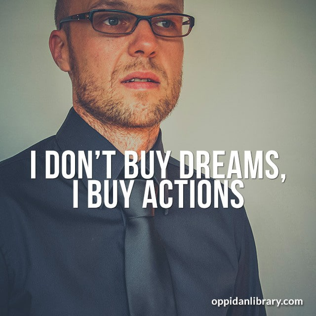 Download Entrepreneur Quotes for Instagram, Twitter & Whatsapp : I dont buy dreams, I buy Actions